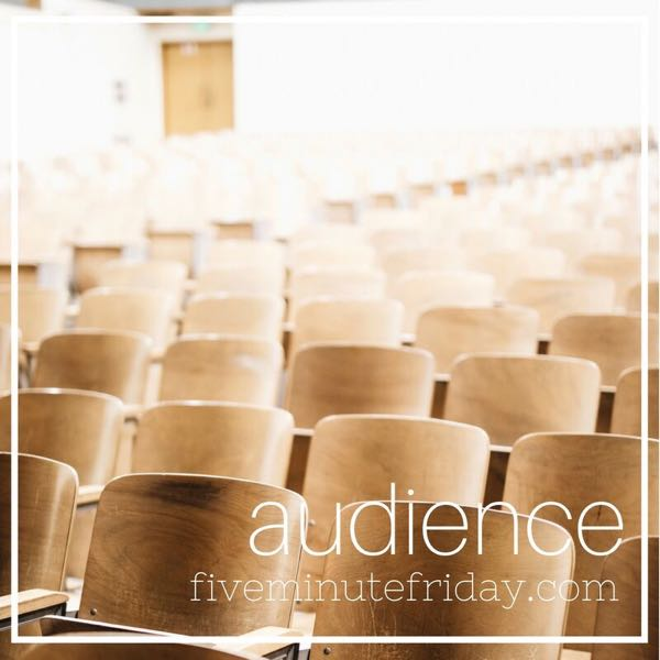 Audience - 31 Days of Five Minute Free Writes